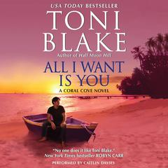 All I Want Is You: A Coral Cove Novel Audiobook, by Toni Blake