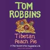 Tibetan Peach Pie: A True Account of an Imaginative Life, by Tom Robbins