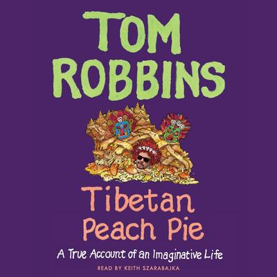 Tibetan Peach Pie: A True Account of an Imaginative Life Audiobook, by Tom Robbins