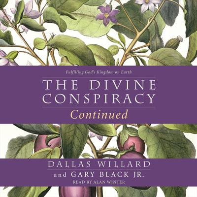 The Divine Conspiracy Continued: Fulfilling Gods Kingdom on Earth Audiobook, by Dallas Willard