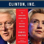Clinton, Inc.: The Audacious Rebuilding of a Political Machine Audiobook, by Daniel Halper