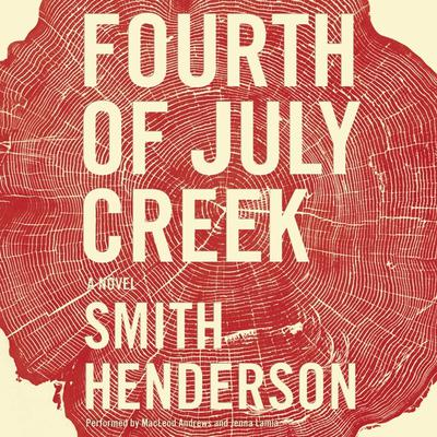 Fourth of July Creek: A Novel Audiobook, by Smith Henderson