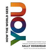 How the World Sees You: Discover Your Highest Value Through the Science of Fascination Audiobook, by Sally Hogshead