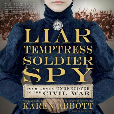 Liar, Temptress, Soldier, Spy: Four Women Undercover in the Civil War Audiobook, by Karen Abbott