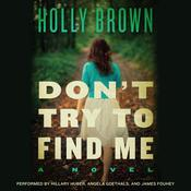 Don't Try to Find Me: A Novel Audiobook, by Holly Brown