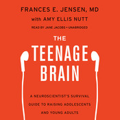 The Teenage Brain: A Neuroscientist's Survival Guide to Raising Adolescents and Young Adults Audiobook, by Frances E. Jensen
