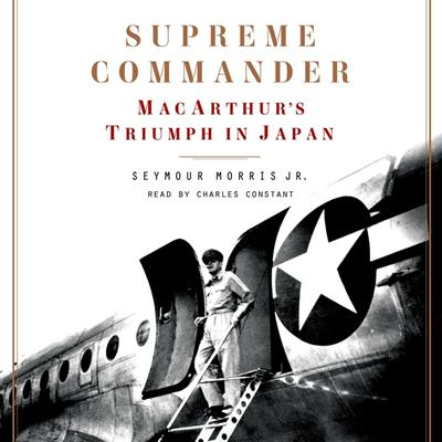 Supreme Commander: MacArthurs Triumph in Japan Audiobook, by Seymour Morris