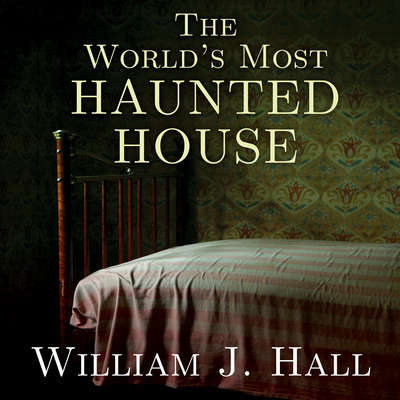 The World's Most Haunted House: The True Story of the Bridgeport Poltergeist on Lindley Street Audiobook, by William J. Hall