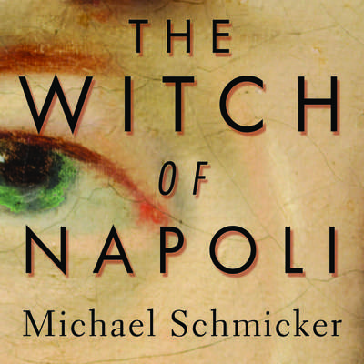 The Witch of Napoli: A Novel Audiobook, by Michael Schmicker