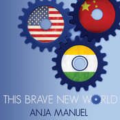 This Brave New World: India, China and the United States Audiobook, by Anja Manuel