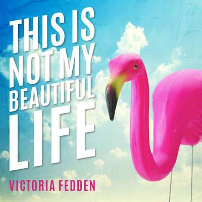 This Is Not My Beautiful Life: A Memoir Audiobook, by Victoria Fedden