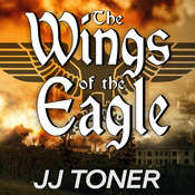 The Wings of the Eagle: A WW2 Spy Thriller Audiobook, by JJ Toner