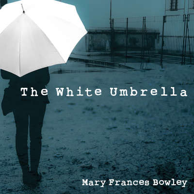 The White Umbrella: Walking with Survivors of Sex Trafficking Audiobook, by Mary Frances Bowley
