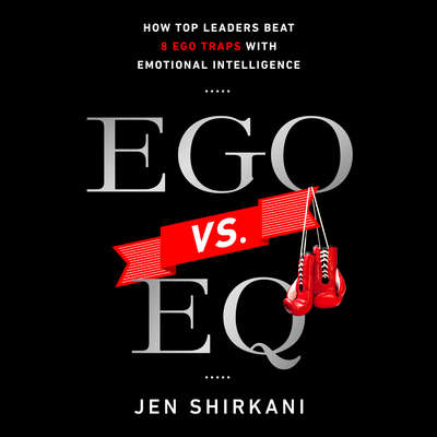 Ego vs. EQ: How Top Business Leaders Beat 8 Ego Traps with Emotional Intelligence Audiobook, by Jen Shirkani