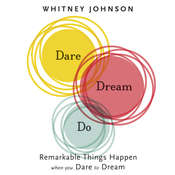 Dare, Dream, Do: Remarkable Things Happen When You Dare to Dream, by Whitney Johnson