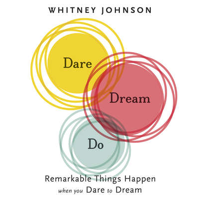 Dare, Dream, Do: Remarkable Things Happen When You Dare to Dream Audiobook, by Whitney Johnson