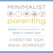 Minimalist Parenting: Enjoy Modern Family Life More by Doing Less Audiobook, by Christine Koh, Asha Dornfest