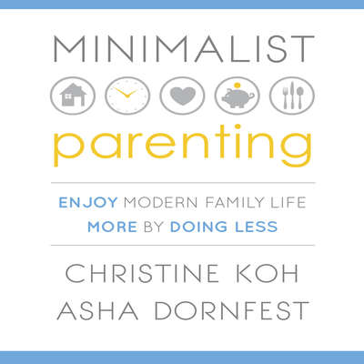 Minimalist Parenting: Enjoy Modern Family Life More by Doing Less Audiobook, by Christine Koh