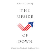 The Upside of Down: Why the Rise of the Rest is Good for the West Audiobook, by Charles Kenny