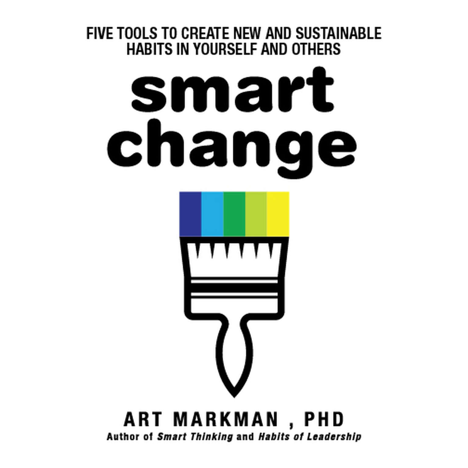 Printable Smart Change: Five Tools to Create New and Sustainable Habits in Yourself and Others Audiobook Cover Art