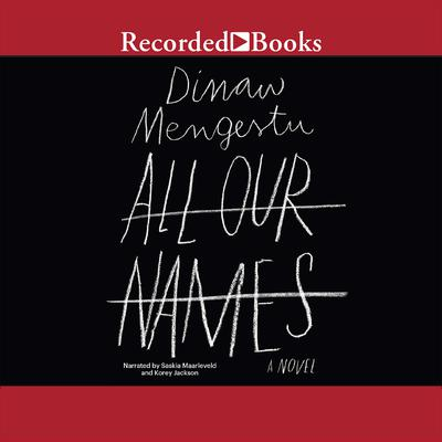 All Our Names Audiobook, by Dinaw Mengestu