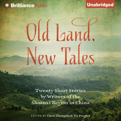 Old Land, New Tales: Twenty Short Stories by Writers of the Shaanxi Region in China Audiobook, by Chen Zhongshi