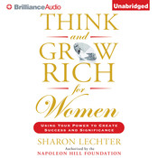 Think and Grow Rich for Women: Using Your Power to Create Success and Significance, by Sharon L. Lechter