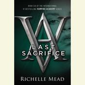 Last Sacrifice: A Vampire Academy Novel, by Richelle Mead