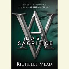 Last Sacrifice: A Vampire Academy Novel Audiobook, by Richelle Mead
