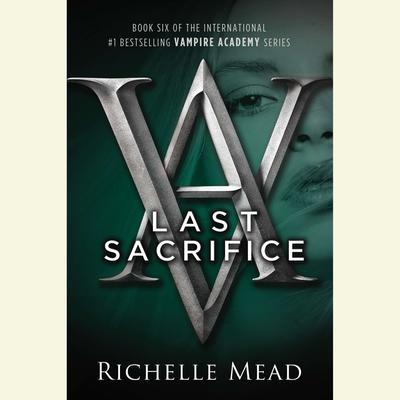 Last Sacrifice: A Vampire Academy Novel Audiobook, by Richelle Mead