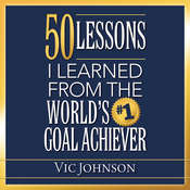 50 Lessons I Learned From the Worlds #1 Goal Achiever Audiobook, by Vic Johnson