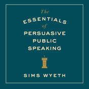 The Essentials of Persuasive Public Speaking Audiobook, by Sims Wyeth