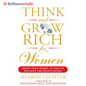 Think and Grow Rich for Women: Using Your Power to Create Success and Significance, by Sharon L. Lechter, Sharon Lechter