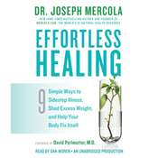 Effortless Healing: 9 Simple Ways to Sidestep Illness, Shed Excess Weight, and Help Your Body Fix Itself, by Joseph Mercola, Joseph Mercola