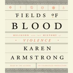 Fields of Blood: Religion and the History of Violence Audiobook, by Karen Armstrong
