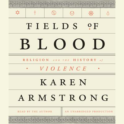 Fields of Blood: Religion and the History of Violence Audiobook, by