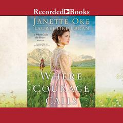 Where Courage Calls Audiobook, by Janette Oke, Laurel Oke Logan