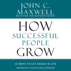 How Successful People Grow: 15 Ways to Get Ahead in Life Audiobook, by John C. Maxwell