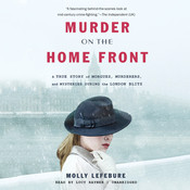 Murder on the Home Front: A True Story of Morgues, Murderers, and Mysteries during the London Blitz Audiobook, by Molly Lefebure