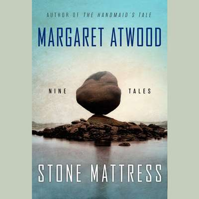 Stone Mattress: Nine Tales Audiobook, by Margaret Atwood