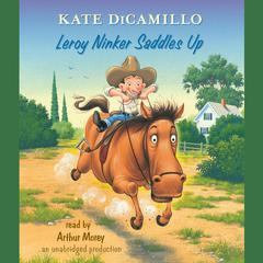 Leroy Ninker Saddles Up: Tales from Deckawoo Drive, Volume One Audiobook, by Kate DiCamillo