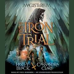 The Iron Trial: Book One of Magisterium Audiobook, by Cassandra Clare, Holly Black