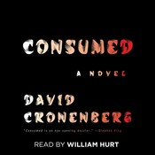 Consumed: A Novel, by David Cronenberg