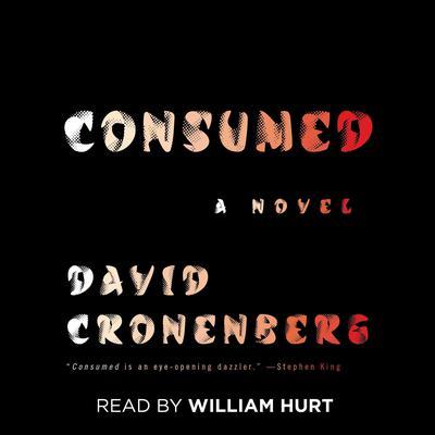 Consumed: A Novel Audiobook, by David Cronenberg