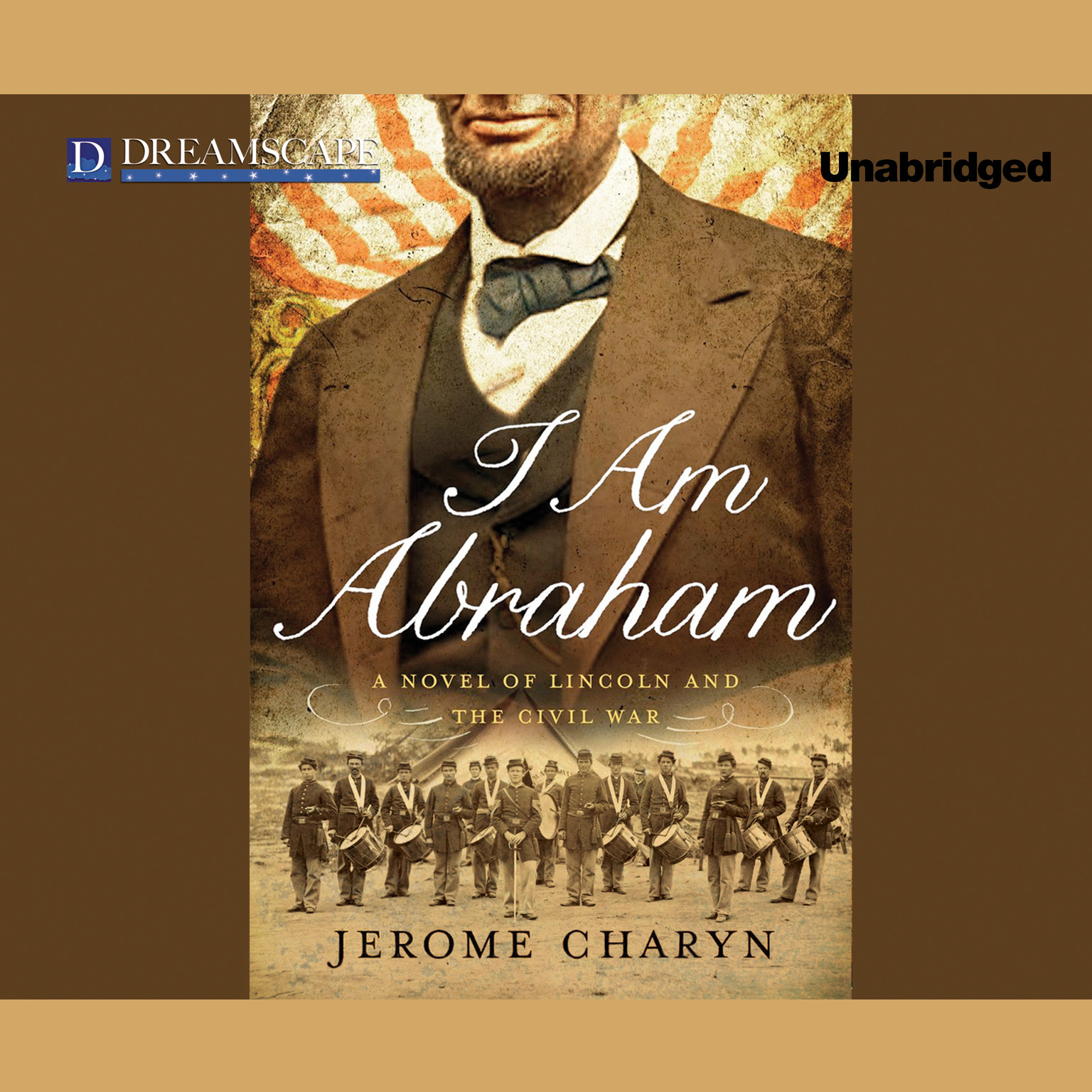 Printable I Am Abraham: A Novel of Lincoln and the Civil War Audiobook Cover Art