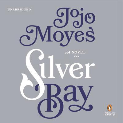 Silver Bay: A Novel Audiobook, by Jojo Moyes