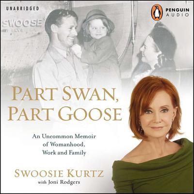 Part Swan, Part Goose: An Uncommon Memoir of Womanhood, Work, and Family Audiobook, by Swoosie Kurtz