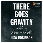 There Goes Gravity: A Life in Rock and Roll Audiobook, by Lisa Robinson