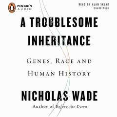 A Troublesome Inheritance: Genes, Race, and Human History Audiobook, by Nicholas Wade