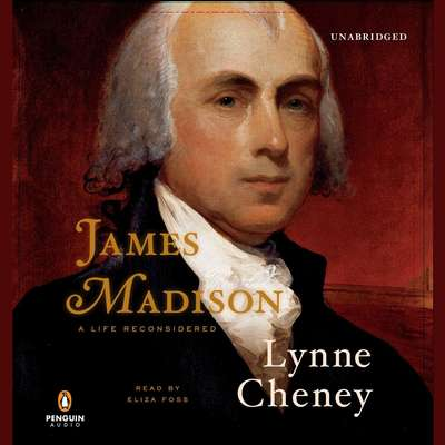 James Madison: A Life Reconsidered Audiobook, by Lynne Cheney